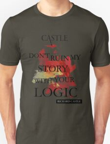 """""""Don't Ruin My Story With Your Logic"""" - Richard Castle Unisex T-Shirt"""