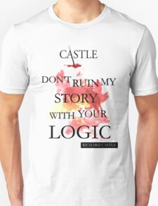 """""""Don't Ruin My Story With Your Logic"""" - Richard Castle T-Shirt"""