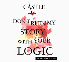 """Don't Ruin My Story With Your Logic"" - Richard Castle Unisex T-Shirt"
