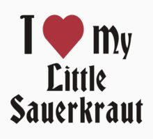 I Love My Little Sauerkraut by HolidayT-Shirts