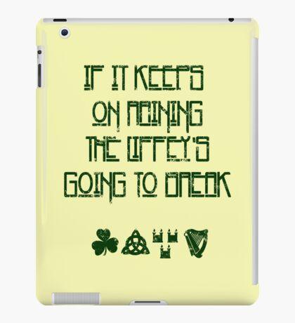 If It Keeps On Raining The Liffey's Going To Break iPad Case/Skin