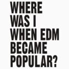 Where Was I When EDM Became Popular? by DropBass