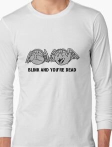 Blink And You're Dead Long Sleeve T-Shirt