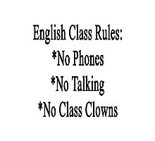 English Class Rules No Phones No Talking No Class Clowns  Photographic Print