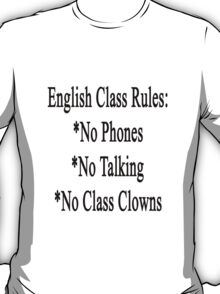 English Class Rules No Phones No Talking No Class Clowns  T-Shirt