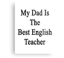 My Dad Is The Best English Teacher Metal Print