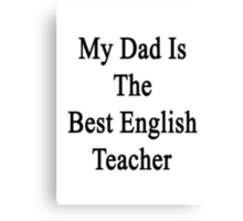 My Dad Is The Best English Teacher Canvas Print