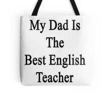 My Dad Is The Best English Teacher Tote Bag