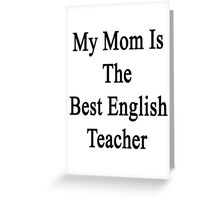 My Mom Is The Best English Teacher Greeting Card