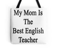 My Mom Is The Best English Teacher Tote Bag