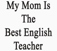 My Mom Is The Best English Teacher by supernova23