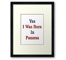 Yes I Was Born In Panama  Framed Print
