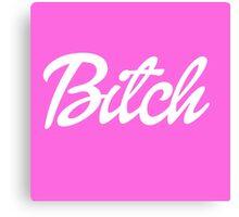 "Barbie ""Bitch"" Canvas Print"