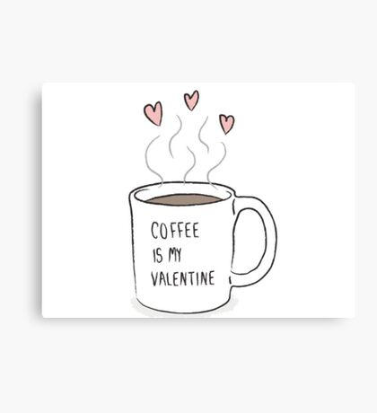 """""""Coffee Is My Valentine"""" Tumblr Saying Quote Thing Canvas Print"""