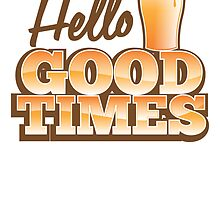 Hello GOOD TIMES! with pint beer glass  by jazzydevil