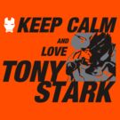 Keep calm and love Tony stark by morigirl
