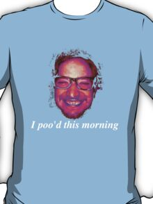 I poo'd this morning T-Shirt