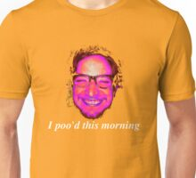 I poo'd this morning Unisex T-Shirt