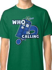 WHO is calling (?) Classic T-Shirt