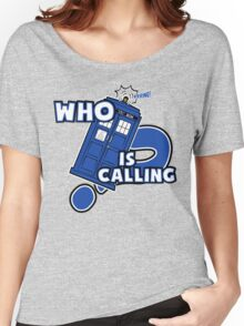 WHO is calling (?) Women's Relaxed Fit T-Shirt