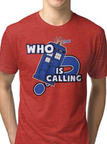 WHO is calling (?) Tri-blend T-Shirt
