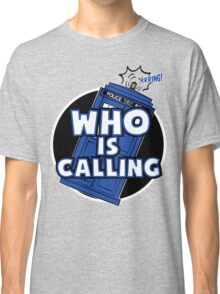 WHO IS CALLING - Vers. 2 Classic T-Shirt