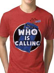 WHO IS CALLING - Vers. 2 Tri-blend T-Shirt