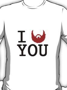 I Beard You T-Shirt