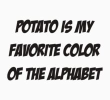Potato is my favorite color of the alphabet by SlubberBub