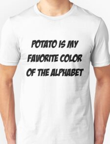 Potato is my favorite color of the alphabet Unisex T-Shirt