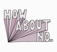 """""""How About No"""" Tumblr Saying Quote Thing One Piece - Short Sleeve"""