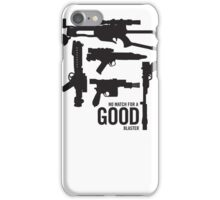No match for a good blaster iPhone Case/Skin