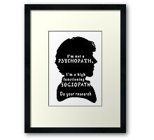 I'm a high functioning sociopath Framed Print
