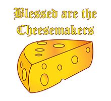 Blessed Are the Cheesemakers Photographic Print