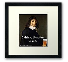 I Drink Therefore I Am - DesCartes - The Philosophers' Song Framed Print