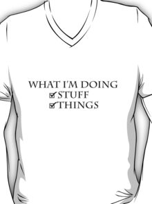 What I'm doing: Stuff, things T-Shirt