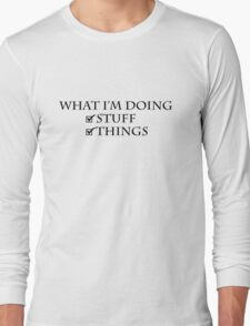 What I'm doing: Stuff, things Long Sleeve T-Shirt