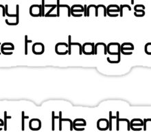 How many alzheimer's patients does it take to change a lightbulb? To get to the other side! Sticker