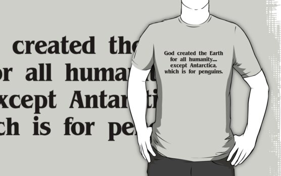 God created the Earth for all humanity, except Antarctica, which is for penguins by SlubberBub