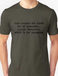 God created the Earth for all humanity, except Antarctica, which is for penguins T-Shirt