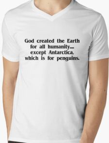 God created the Earth for all humanity, except Antarctica, which is for penguins Mens V-Neck T-Shirt