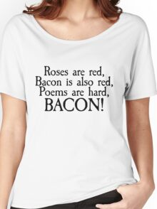 Roses are red, bacon is also red, poems are hard, bacon Women's Relaxed Fit T-Shirt