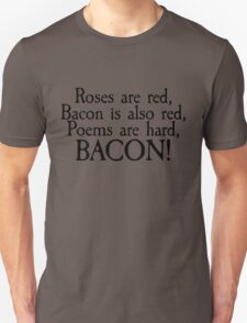Roses are red, bacon is also red, poems are hard, bacon T-Shirt
