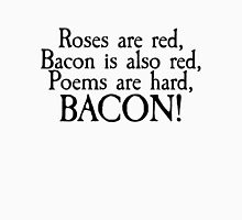Roses are red, bacon is also red, poems are hard, bacon Unisex T-Shirt