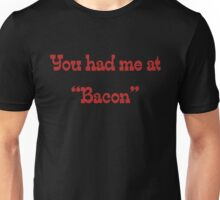 "You had me at ""bacon"" Unisex T-Shirt"
