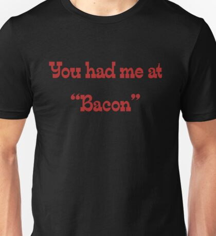 """You had me at """"bacon"""" Unisex T-Shirt"""