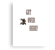 GET OVER HERE! Mortal Canvas Print