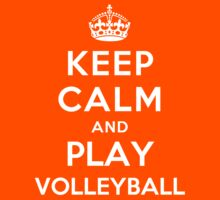 Keep Calm and Play Volleyball by Yiannis  Telemachou