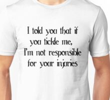 I told you that if you tickle me, I'm not responsible for your injuries Unisex T-Shirt