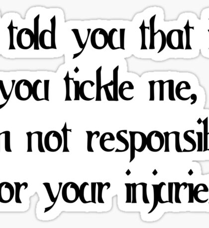 I told you that if you tickle me, I'm not responsible for your injuries Sticker